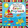 Baby's Very First Touchy-Feely Colors Play Book Board book – June, 2014